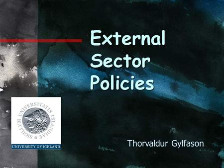 External Sector Policies Thorvaldur Gylfason. Outline 1.Real versus nominal exchange rates 2.Exchange rate policy and welfare 3.The scourge of overvaluation.