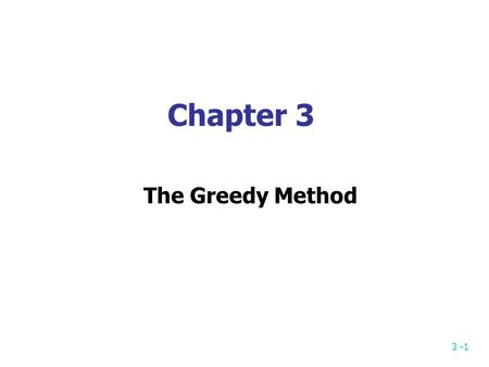 3 -1 Chapter 3 The Greedy Method 3 -2 The greedy method Suppose that a problem can be solved by a sequence of decisions. The greedy method has that each.