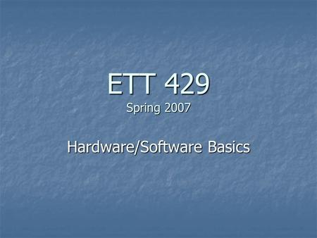 ETT 429 Spring 2007 Hardware/Software Basics. Agenda Technology Standards Review Technology Standards Review Results of Technology Self Assessment Results.