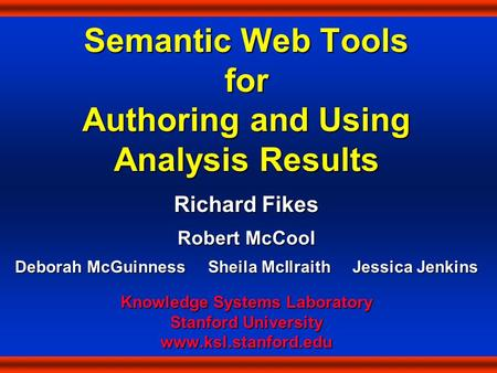 Semantic Web Tools for Authoring and Using Analysis Results Richard Fikes Robert McCool Deborah McGuinness Sheila McIlraith Jessica Jenkins Knowledge Systems.