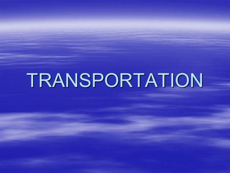 TRANSPORTATION. Inter-modal Transportation –Goods moved over long distances often travel on several different kinds of transportation systems; trailer,