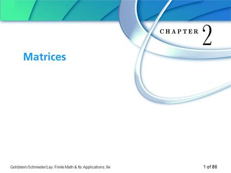 Goldstein/Schnieder/Lay: Finite Math & Its Applications, 9e 1 of 86 Chapter 2 Matrices.