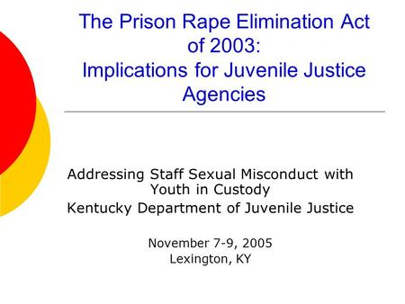 The Prison Rape Elimination Act of 2003: Implications for Juvenile Justice Agencies Addressing Staff Sexual Misconduct with Youth in Custody Kentucky Department.