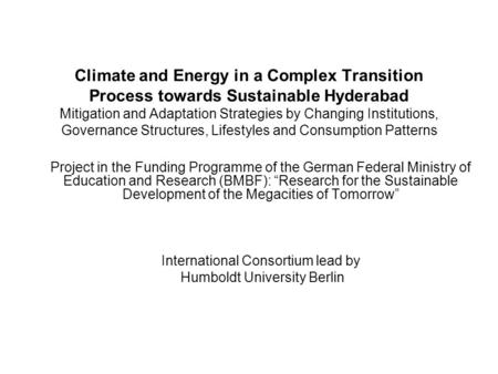 Climate and Energy in a Complex Transition Process towards Sustainable Hyderabad Mitigation and Adaptation Strategies by Changing Institutions, Governance.