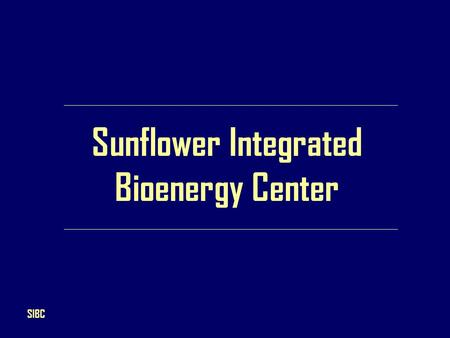 Sunflower Integrated Bioenergy Center SIBC. Kansas Bioscience Authority NISTAC (National Institute for Strategic Technology Acquisition and Commercialization)