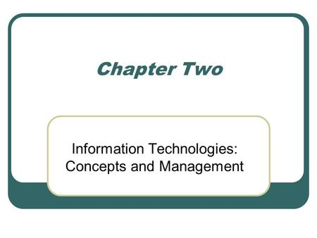 Chapter Two Information Technologies: Concepts and Management.