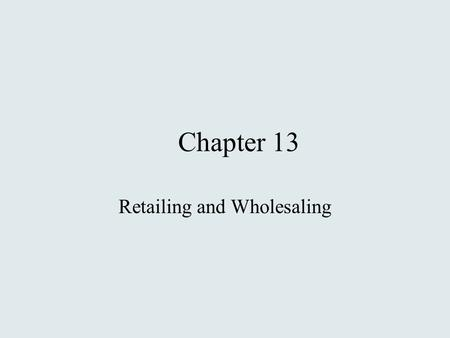 Chapter 13 Retailing and Wholesaling. What is Retailing? Includes all the activities Involved in Selling Goods or Services Directly to Final Consumers.