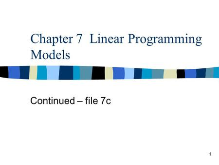1 Chapter 7 Linear Programming Models Continued – file 7c.