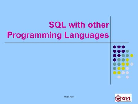 Murali Mani SQL with other Programming Languages.