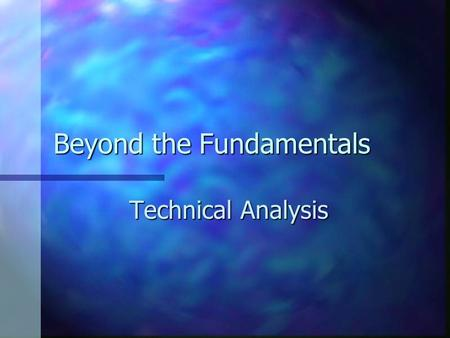 Beyond the Fundamentals Technical Analysis. Technical Analysis vs. Fundamental Analysis Fundamental analysis focuses on economic/financial theory and.