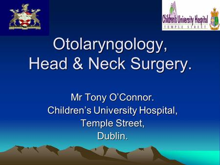 Otolaryngology, Head & Neck Surgery. Mr Tony O'Connor. Children's University Hospital, Temple Street, Dublin.