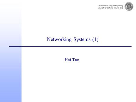 Department of Computer Engineering University of California at Santa Cruz Networking Systems (1) Hai Tao.