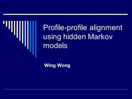Profile-profile alignment using hidden Markov models Wing Wong.