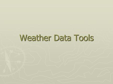 Weather Data Tools. Thermometer ► Measures air temperature.