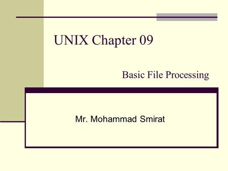 UNIX Chapter 09 Basic File Processing Mr. Mohammad Smirat.