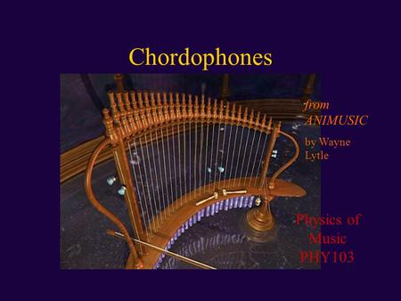 Chordophones Physics of Music PHY103 from ANIMUSIC by Wayne Lytle.