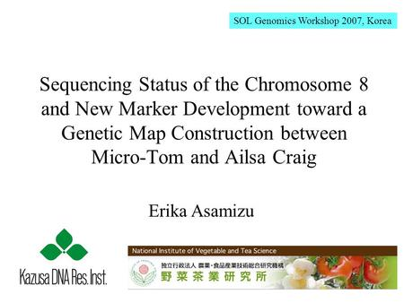 Sequencing Status of the Chromosome 8 and New Marker Development toward a Genetic Map Construction between Micro-Tom and Ailsa Craig SOL Genomics Workshop.
