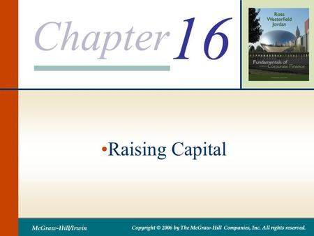 Chapter McGraw-Hill/Irwin Copyright © 2006 by The McGraw-Hill Companies, Inc. All rights reserved. 16 Raising Capital.
