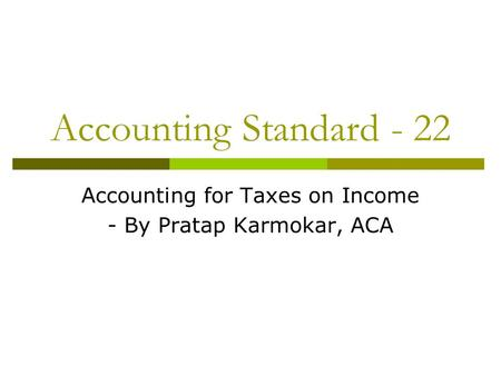 Accounting Standard - 22 Accounting for Taxes on Income - By Pratap Karmokar, ACA.