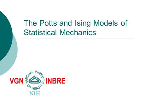 The Potts and Ising Models of Statistical Mechanics.