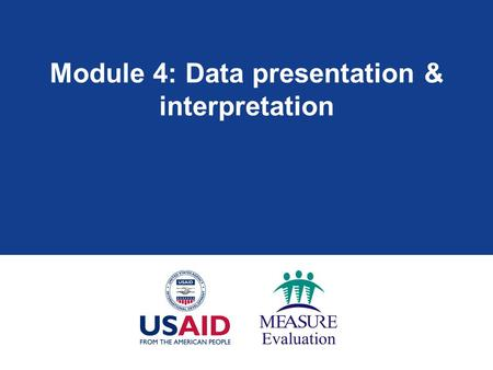 Module 4: Data presentation & interpretation. Module 4: Learning objectives  Understand different ways to best summarize data  Choose the right table/graph.
