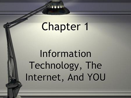 Chapter 1 Information Technology, The Internet, And YOU.