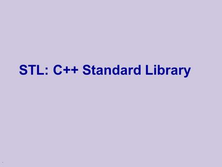 . STL: C++ Standard Library. Main Ideas u General purpose: generic data structures & algorithms, templates u Flexibility: Allows for many combinations.