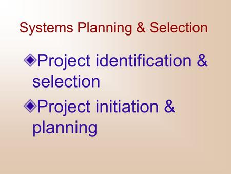 Systems Planning & Selection Project identification & selection Project initiation & planning.