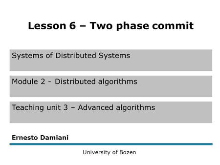 Systems of Distributed Systems Module 2 -Distributed algorithms Teaching unit 3 – Advanced algorithms Ernesto Damiani University of Bozen Lesson 6 – Two.