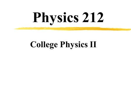 Physics 212 College Physics II. Introduction  Instructor:Larry Watson  Office:105 Witmer  Phone:777-3525   web:und.nodak.edu/instruct/lwatson/212.