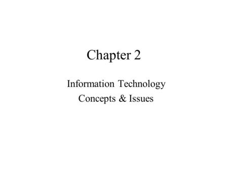 Chapter 2 Information Technology Concepts & Issues.