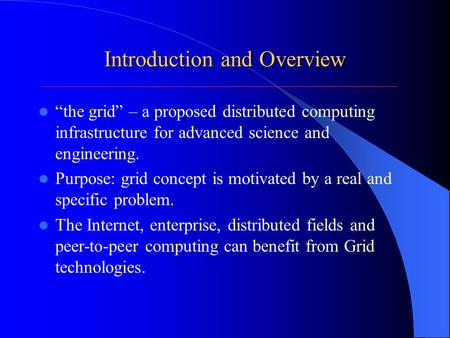 "Introduction and Overview ""the grid"" – a proposed distributed computing infrastructure for advanced science and engineering. Purpose: grid concept is motivated."