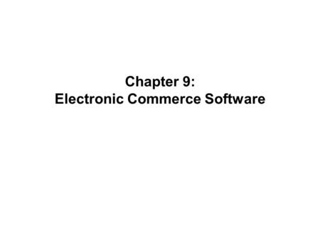 Chapter 9: Electronic Commerce Software. Electronic Commerce, Seventh Annual Edition2 Web Development Spectrum HTML Editors – FrontPage, Expression Web,