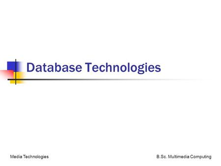 B.Sc. Multimedia ComputingMedia Technologies Database Technologies.