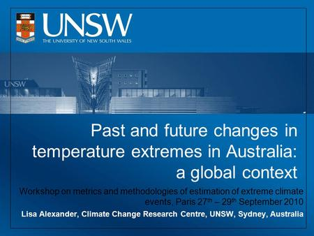 Past and future changes in temperature extremes in Australia: a global context Workshop on metrics and methodologies of estimation of extreme climate events,