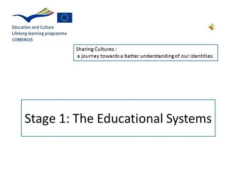 Stage 1: The Educational Systems Sharing Cultures : a journey towards a better understanding <strong>of</strong> our identities.