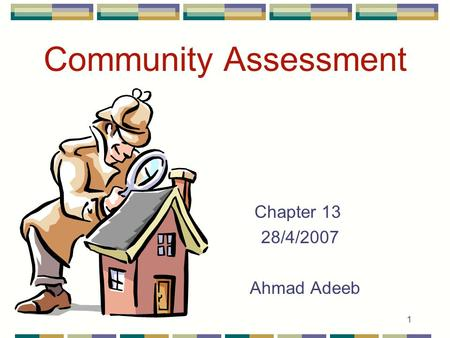 1 Community Assessment Chapter 13 28/4/2007 Ahmad Adeeb.