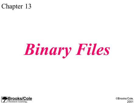 ©Brooks/Cole, 2001 Chapter 13 Binary Files. ©Brooks/Cole, 2001 Figure 13-1.