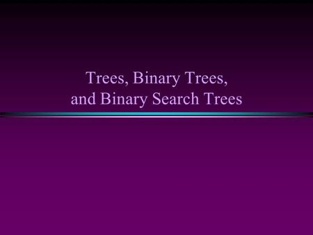 Trees, Binary Trees, and Binary Search Trees. 2 Trees * Linear access time of linked lists is prohibitive n Does there exist any simple data structure.