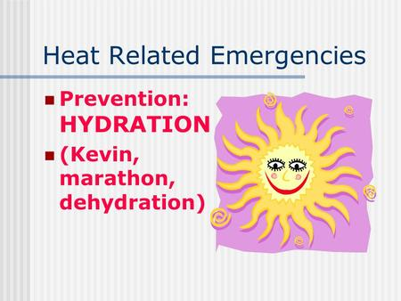 Heat Related Emergencies Prevention: HYDRATION (Kevin, marathon, dehydration)