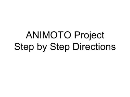 ANIMOTO Project Step by Step Directions. Getting Started… How to get your pictures ready in Powerpoint First step- Open Powerpoint (duh)