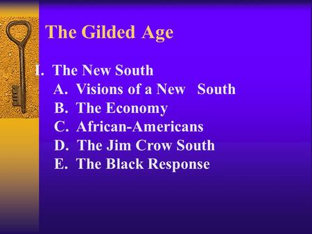 The Gilded Age I. The New South A. Visions of a New South B. The Economy C. African-Americans D. The Jim Crow South E. The Black Response.
