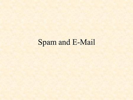 Spam and E-Mail. Spam Spam is unwanted e-mail usually meant to sell something to the recipient. If a business or organization with which you are affiliated.