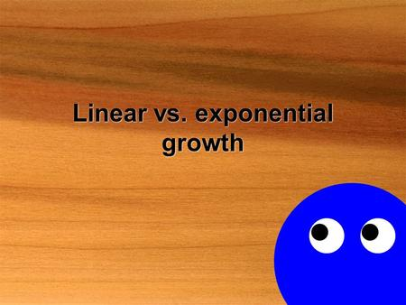 Linear vs. exponential growth Linear vs. exponential growth: t = 0 A = 1x(1+1) 0 = 1 A = 1x0 + 1 = 1.