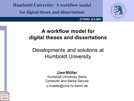 Humboldt University: A workflow model for digital theses and dissertations ETD2003 22.5.2003 A workflow model for digital theses and dissertations Developments.