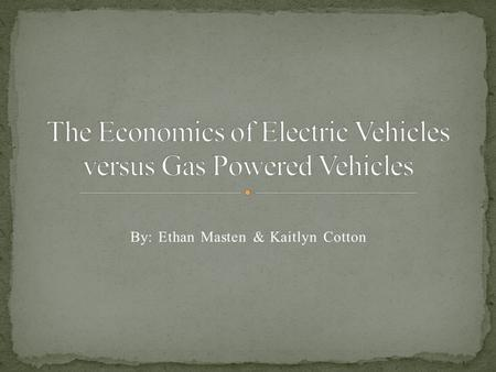 By: Ethan Masten & Kaitlyn Cotton. Zap car costs about $0.03 per mile Nissan Leaf costs $0.04 per mile (based on $0.12 per kwh) Gas car (averaging 25.