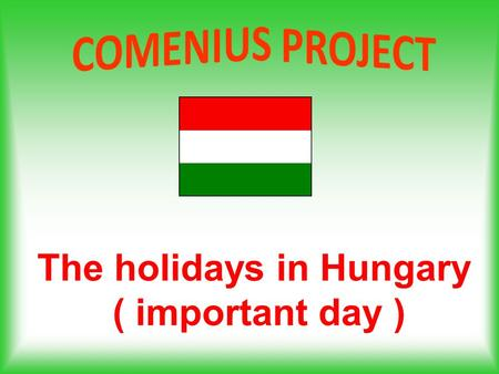 The holidays in Hungary ( important day ). 1 January New Year's Day.