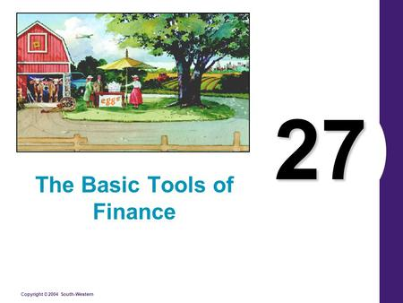 Copyright © 2004 South-Western 27 The Basic Tools of Finance.