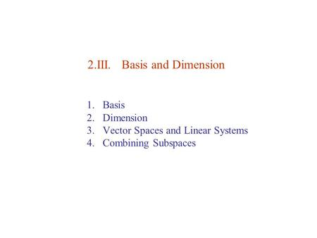 2.III. Basis and Dimension 1.Basis 2.Dimension 3.Vector Spaces and Linear Systems 4.Combining Subspaces.
