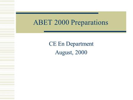 ABET 2000 Preparations CE En Department August, 2000.